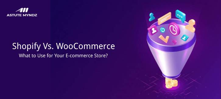 Shopify Vs. WooCommerce – What to Use for Your E-commerce Store?