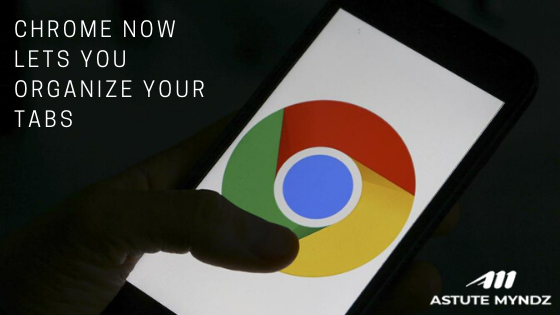 Now Organize Your Tabs With Chrome's Latest Feature