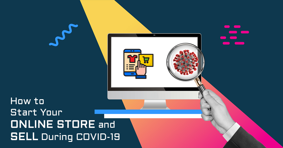 How to Start Your Online Store and Sell During COVID-19
